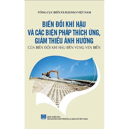 Bảo Vệ Chủ Quyền Biển Đảo Tổ Quốc – Biến Đổi Khí Hậu Và Các Biện Pháp Thích Ứng, Giảm Thiểu Ảnh Hưởng Của Biến Đổi Khí Hậu Đến Vùng Ven Biển