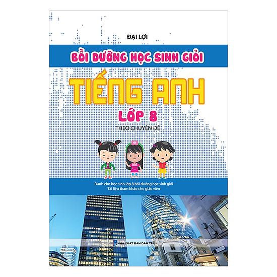 [Download sách] Bồi Dưỡng Học Sinh Giỏi Tiếng Anh Lớp 8 Theo Chuyên Đề