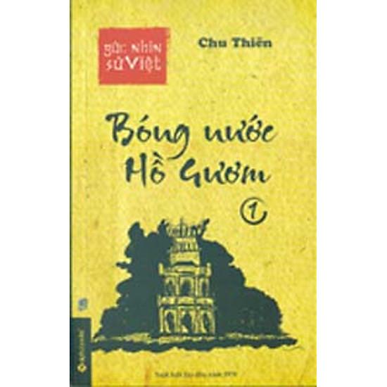 [Download Sách] Góc Nhìn Sử Việt - Bóng Nước Hồ Gươm (Tập 1).