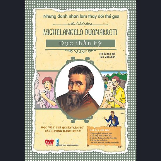 Những Danh Nhân Làm Thay Đổi Thế Giới – Michelangelo Buonarroti – Đục Thần Kỳ