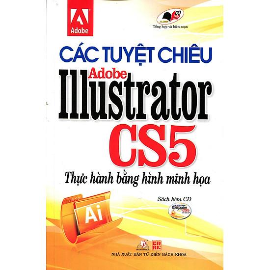 Các Tuyệt Chiêu Adobe Illustrator CS5 Thực Hành Bằng Hình Minh Họa (Kèm CD)
