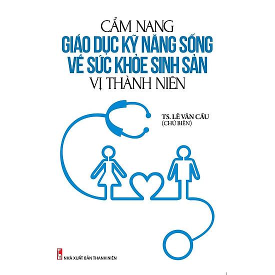 Cẩm Nang Giáo Dục Kỹ Năng Sống Về Sức Khỏe Sinh Sản Tuổi Vị Thành Niên