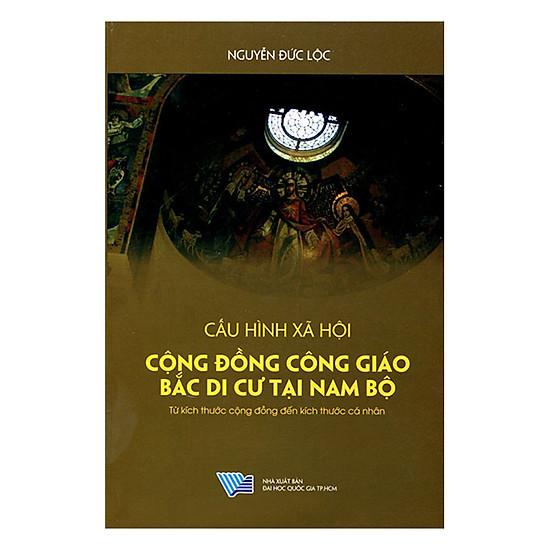 Cấu Hình Xã Hội - Cộng Đồng Công Giáo Bắc Di Cư Tại Nam Bộ