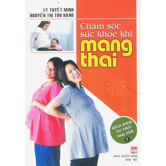 [Download sách] Chăm Sóc Sức Khỏe Khi Mang Thai - Bách Khoa Tri Thức Thai Sản (Tập 2)