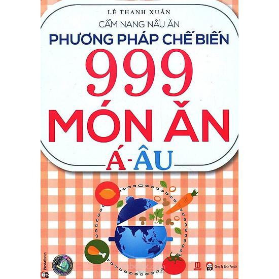 Phương Pháp Chế Biến 999 Món Ăn Á - Âu (Tái bản 2015)