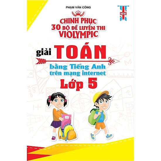 Chinh Phục 30 Bộ Đề Thi Violympic Giải Toán Bằng Tiếng Anh Trên Mạng Internet Lớp 5