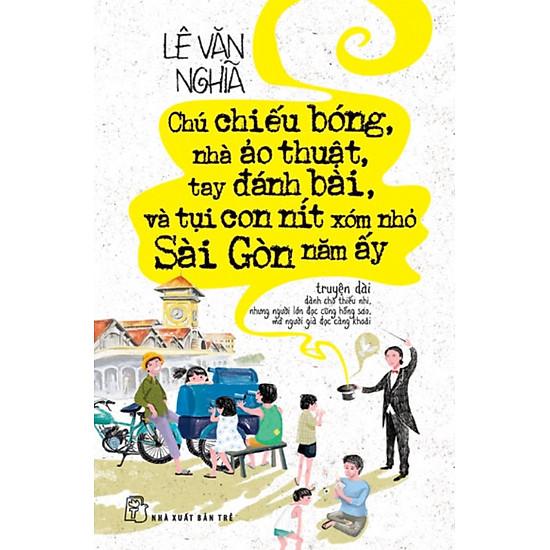 Chú Chiếu Bóng, Nhà Ảo Thuật, Tay Đánh Bài, Và Tụi Con Nít Xóm Nhỏ Sài Gòn Năm Ấy