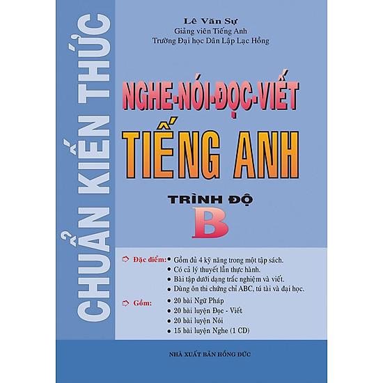 Chuẩn Kiến Thức Nghe - Nói - Đọc - Viết Tiếng Anh - Trình Độ B