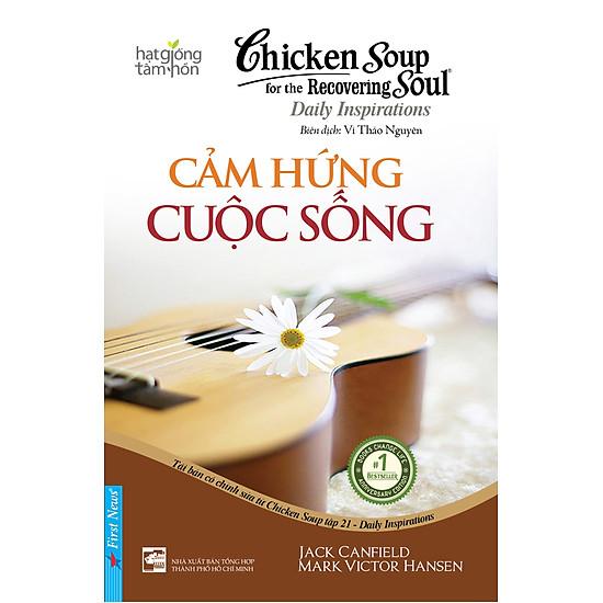 Chicken Soup For The Soul 21 – Cảm Hứng Cuộc Sống (Tái Bản 2016)