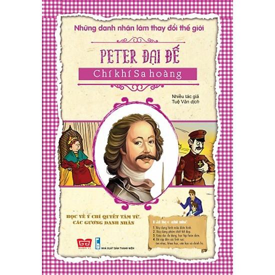 Những Danh Nhân Làm Thay Đổi Thế Giới - Peter Đại Đế Chí Khí Sa Hoàng