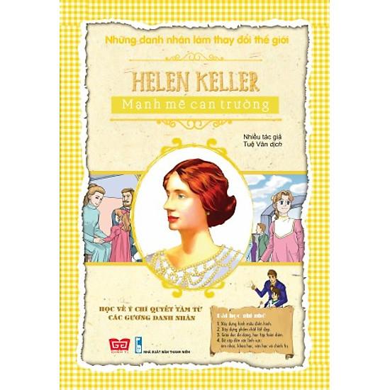 Những Danh Nhân Làm Thay Đổi Thế Giới – Helen Keller Mạnh Mẽ Can Trường