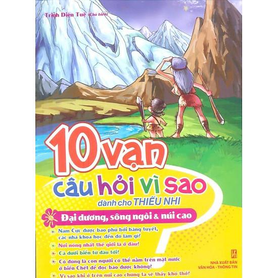 10 Vạn Câu Hỏi Vì Sao – Đại Dương, Sông Ngòi Và Núi Cao