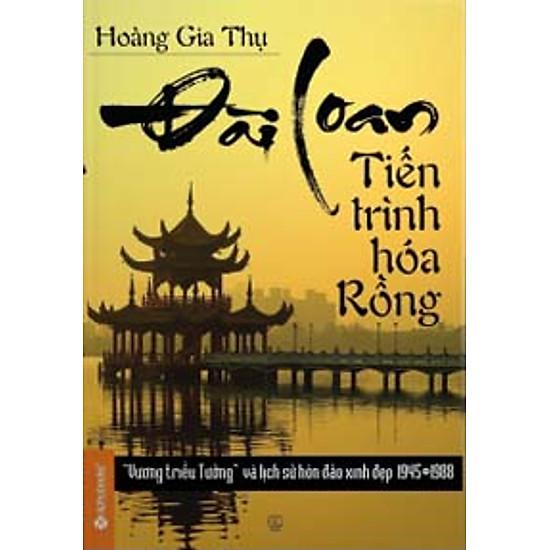 Đài Loan – Tiến Trình Hóa Rồng ('Vương Triều Tưởng' Và Lịch Sử Hòn Đảo Xinh Đẹp 1945-1988)