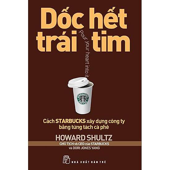 Dốc Hết Trái Tim – Cách Starbucks Xây Dựng Công Ty Bằng Từng Tách Cà Phê (Tái Bản 2013)