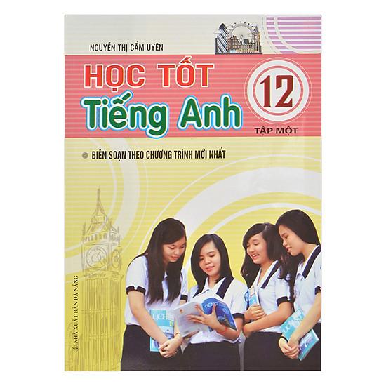[Download sách] Học Tốt Tiếng Anh Lớp 12 - Tập 1