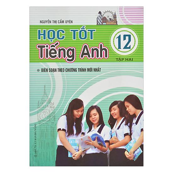 [Download sách] Học Tốt Tiếng Anh Lớp 12 - Tập 2