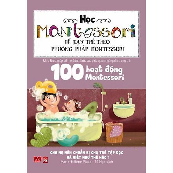 Học Montessori Để Dạy Trẻ Theo Phương Pháp Montessori – 100 Hoạt Động Montessori: Cha Mẹ Nên Chuẩn Bị Cho Trẻ Tập Đọc Và Viết Như Thế Nào?