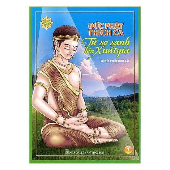 Đức Phật Thích Ca Từ Sơ Sanh Đên Xuất Gia (Tái Bản)