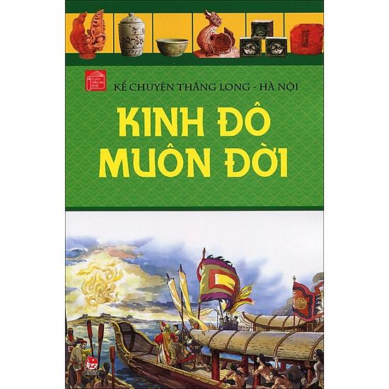 Kể Chuyện Thăng Long Hà Nội (Tập 1) - Kinh Đô Muôn Đời
