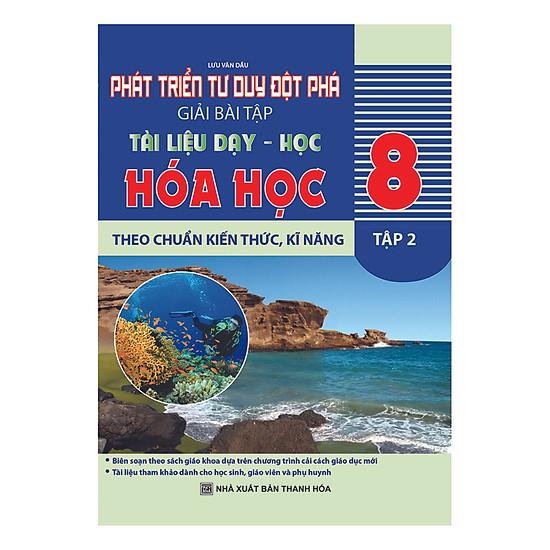 Phát Triển Tư Duy Đột Phá Giải Bài Tập Hóa Học 8 - Tập 2 (Tài Liệu Dạy - Học Theo Chuẩn Kiến Thức, Kĩ Năng)