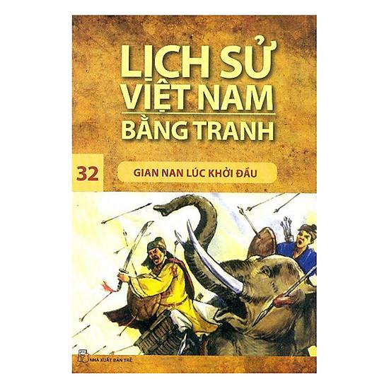 Lịch Sử Việt Nam Bằng Tranh (Tập 32): Gian Nan Lúc Khởi Đầu (Tái Bản 2017)