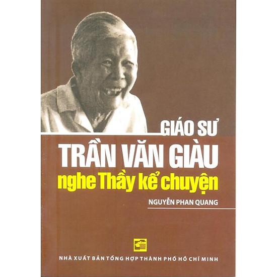 Giáo Sư Trần Văn Giàu – Nghe Thầy Kể Chuyện