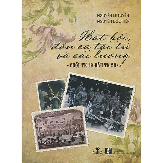 [Download Sách] Hát Bội, Đờn Ca Tài Tử Và Cải Lương Cuối Thế Kỷ 19 Đầu Thế Kỷ 20