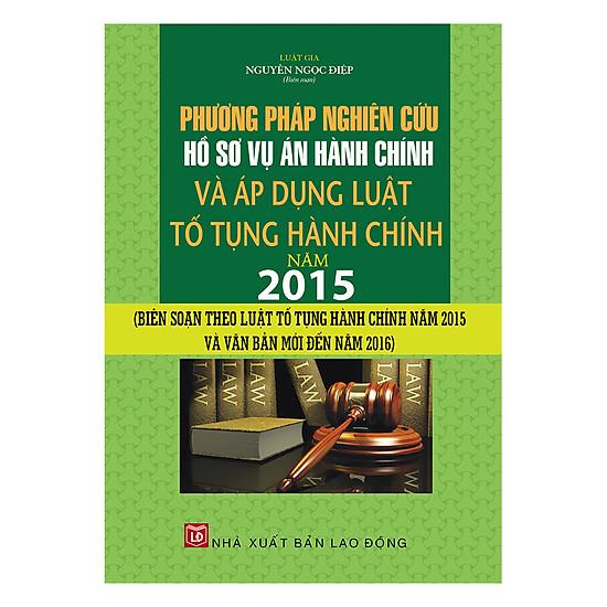 [Download Sách] Phương Pháp Nghiên Cứu Hồ Sơ Vụ Án Hành Chính Và Áp Dụng Luật Tố Tụng Hành Chính 2015