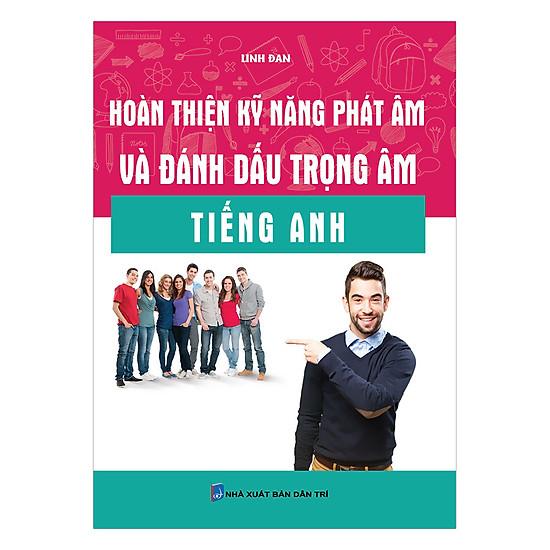 Download sách Hoàn Thiện Kỹ Năng Phát Âm Và Đánh Dấu Trọng Âm Tiếng Anh