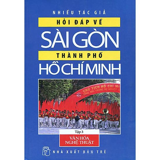 [Download sách] Hỏi Đáp Về Sài Gòn - Thành Phố Hồ Chí Minh (Tập 3): Văn Hóa - Nghệ Thuật