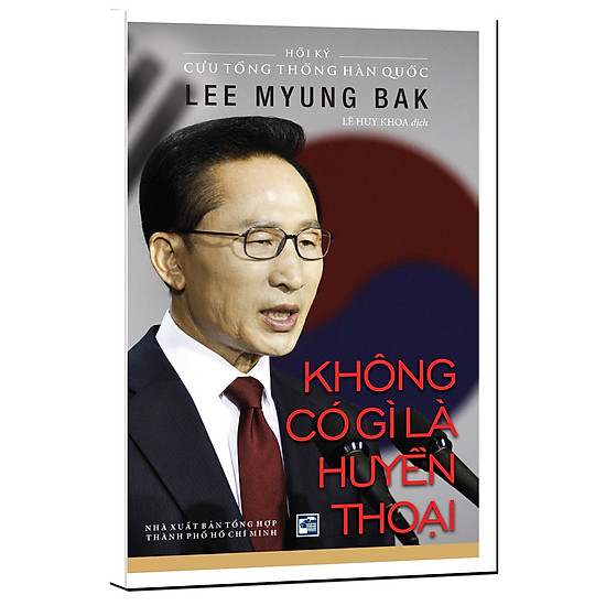 [Download Sách] Không Có Gì Là Huyền Thoại - Hồi Ký Cựu Tổng Thống Hàn Quốc Lee Myung Bak