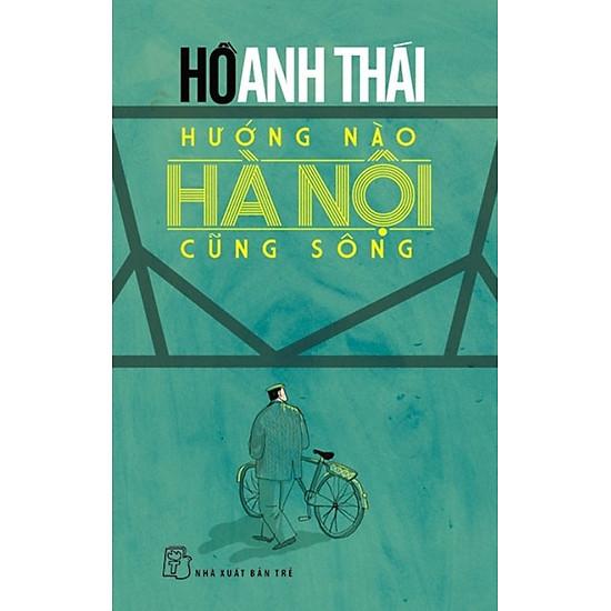 Hướng Nào Hà Nội Cũng Sông (Tái Bản 2016)
