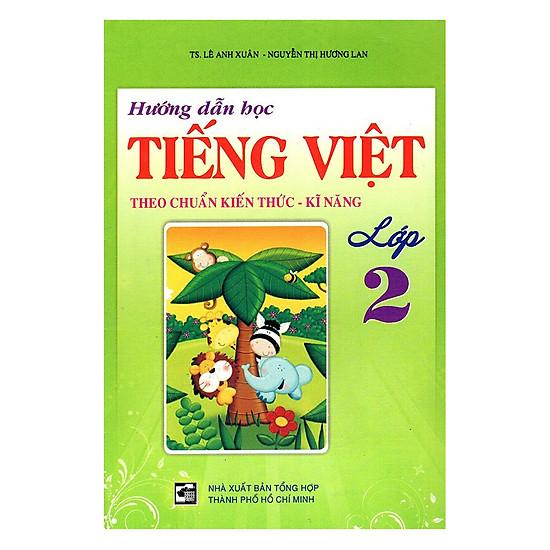 Hướng Dẫn Học Tiếng Việt Theo Chuẩn Kiến Thức Kĩ Năng Lớp 2 (Tái Bản)