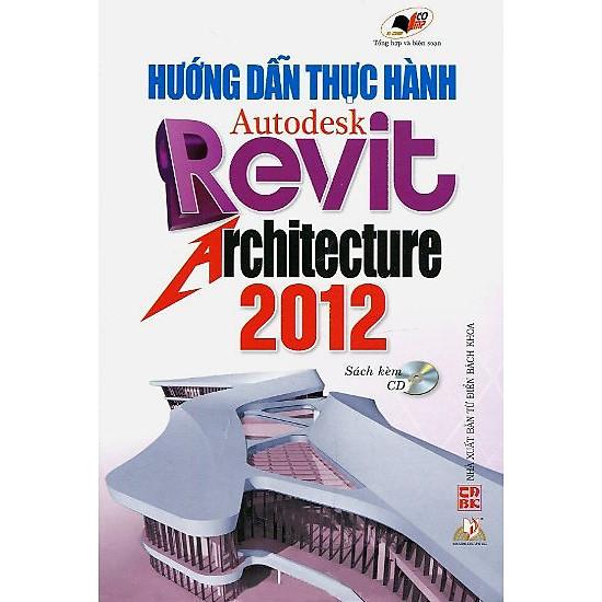 [Download sách] Hướng Dẫn Thực Hành Autodesk Revit Architecture 2012 (Sách Kèm CD)