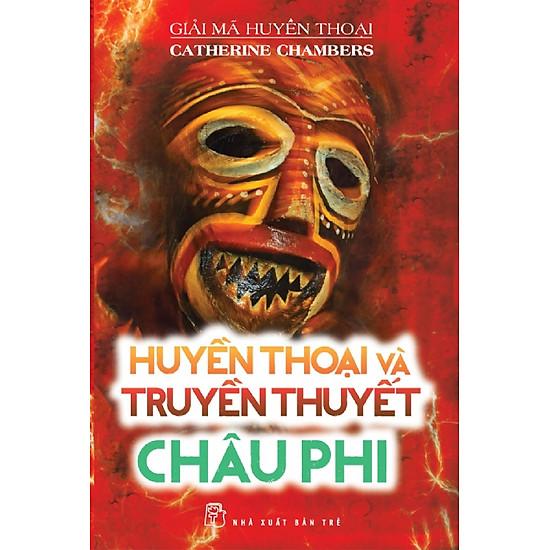 [Download Sách] Giải Mã Huyền Thoại - Huyền Thoại Và Truyền Thuyết Châu Phi