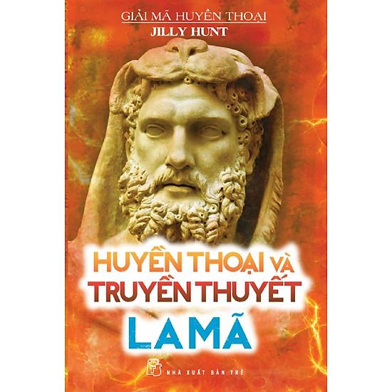 Giải Mã Huyền Thoại - Huyền Thoại Và Truyền Thuyết La Mã