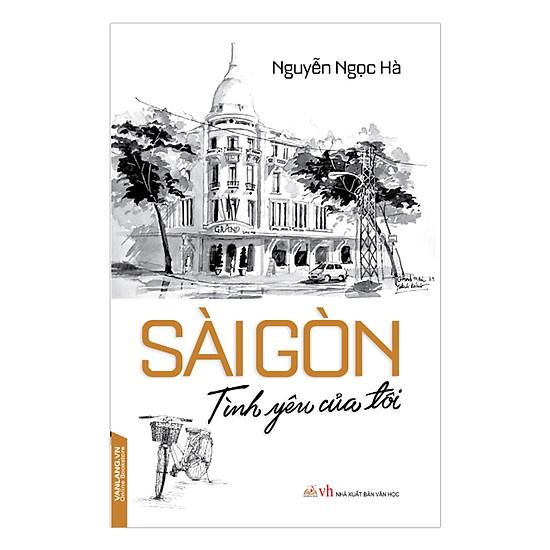 [Download sách] Sài Gòn - Tình Yêu Của Tôi