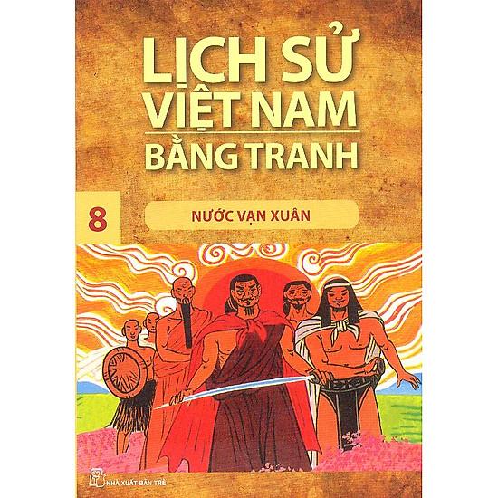 Lịch Sử Việt Nam Bằng Tranh Tập 8: Nước Vạn Xuân (Tái Bản)