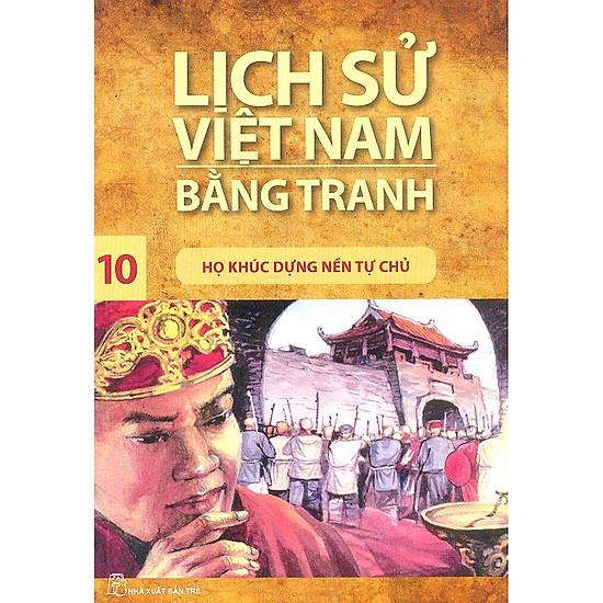 Lịch Sử Việt Nam Bằng Tranh Tập 10 : Họ Khúc Dựng Nền Tự Chủ (Tái Bản)