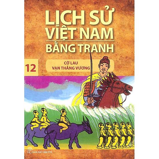 Lịch Sử Việt Nam Bằng Tranh Tập 12 : Cờ Lau Vạn Thắng Vương (Tái Bản)
