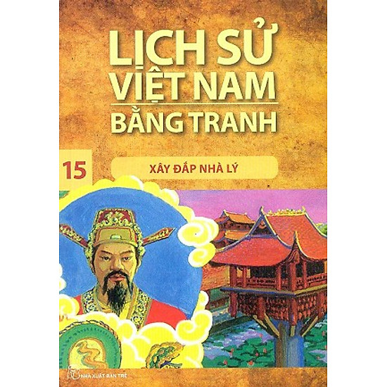 Lịch Sử Việt Nam Bằng Tranh (Tập 15) - Xây Đắp Nhà Lý