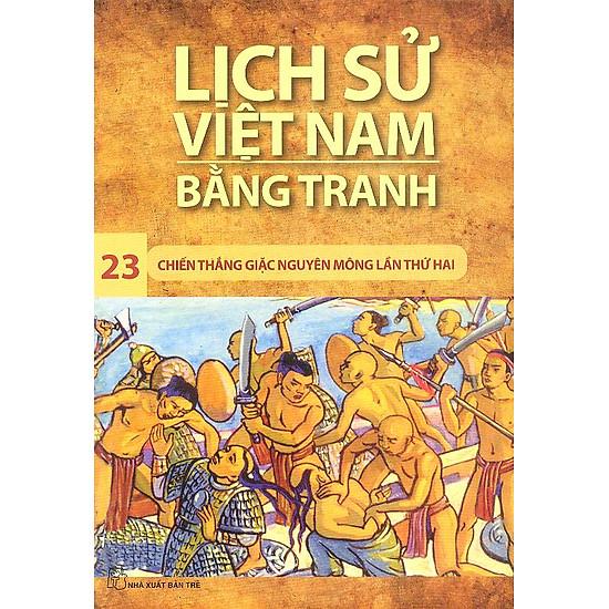 Lịch Sử Việt Nam Bằng Tranh Tập 23: Chiến Thắng Quân Mông Lần Thứ Hai (Tái Bản)