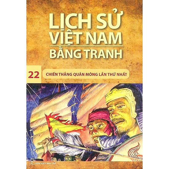 Lịch Sử Việt Nam Bằng Tranh Tập 22: Chiến Thắng Quân Mông Lần Thứ Nhất (Tái Bản)