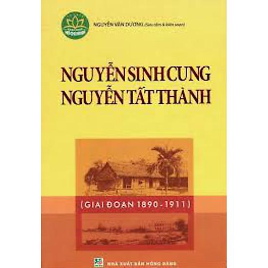 Nguyễn Sinh Cung - Nguyễn Tất Thành Giai Đoạn (1890 - 1911)