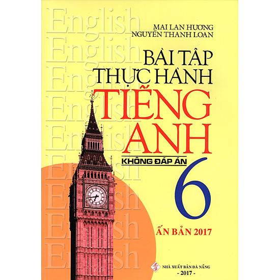 Bài Tập Thực Hành Tiếng Anh Lớp 6 (Không Đáp Án) (Ấn Bản 2017)