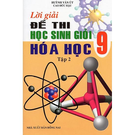 Lời Giải Đề Thi Học Sinh Giỏi Hóa Học Lớp 9 (Tập 2)