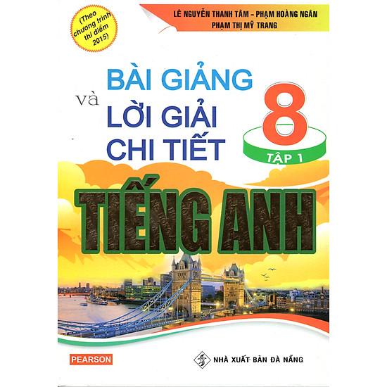 [Download Sách] Bài Giảng Và Lời Giải Chi Tiết Tiếng Anh 8 - Tập 1