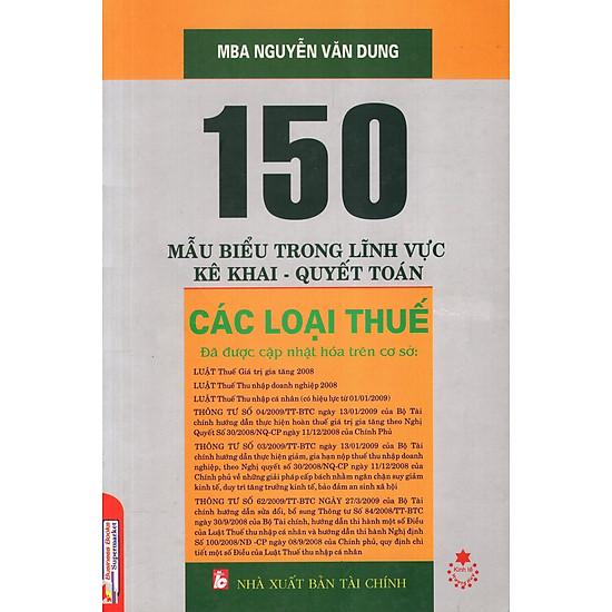 150 Mẫu Biểu Trong Lĩnh Vực Kê Khai - Quyết Toán Các Loại Thuế