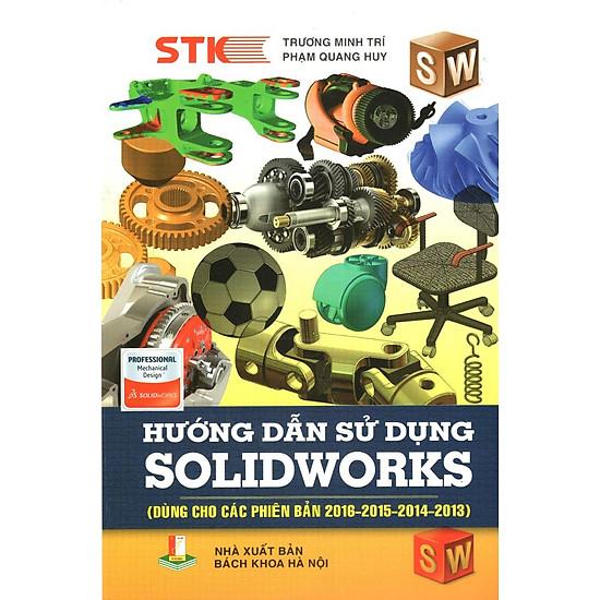 [Download Sách] Hướng Dẫn Sử Dụng Solidworks (Dùng Cho Các Phiên Bản 2016 - 2015 - 2014 - 2013)