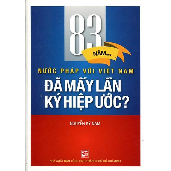 83 Năm Nước Pháp Với Việt Nam – Đã Mấy Lần Hiệp Ước?